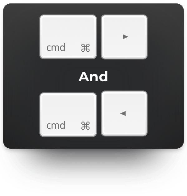 cmd-left-arrow and cmd-right-arrow
